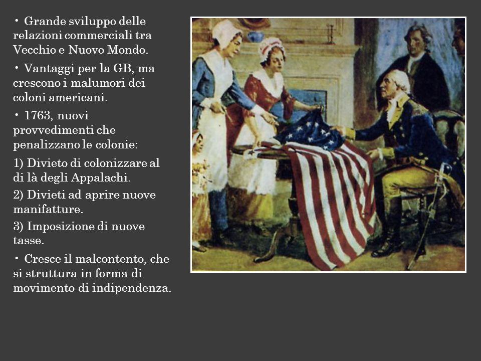 Grande sviluppo delle relazioni commerciali tra Vecchio e Nuovo Mondo. Vantaggi per la GB, ma crescono i malumori dei coloni americani. 1763, nuovi pr