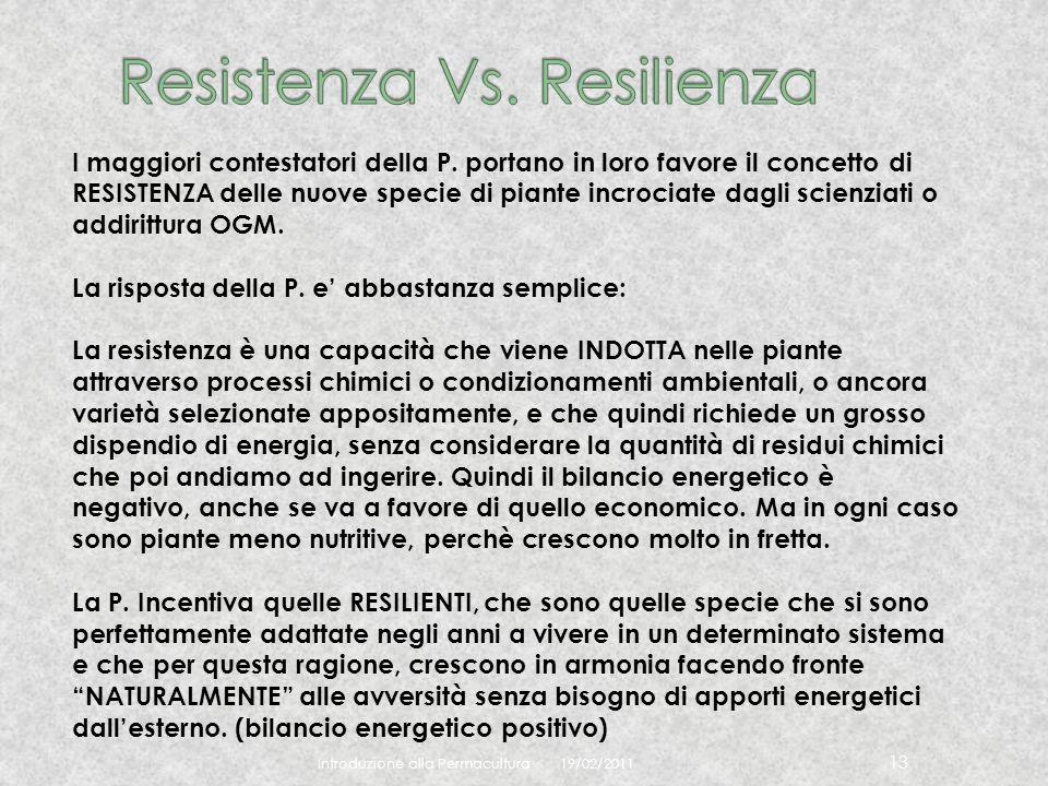19/02/2011 Introduzione alla Permacultura 13 I maggiori contestatori della P. portano in loro favore il concetto di RESISTENZA delle nuove specie di p
