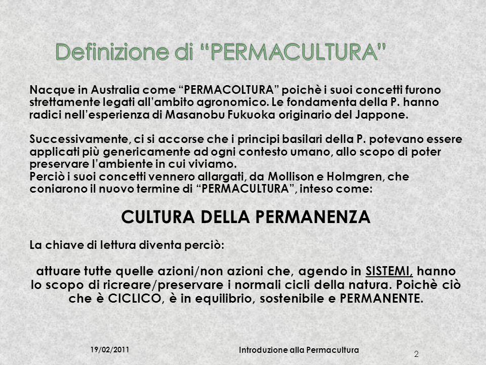 19/02/2011 Introduzione alla Permacultura 3 Dai concetti basilari della Permacultura, sono nati: Cultura della Transizione Movimento per la Decrescita Felice Agricoltura Sinergica.....