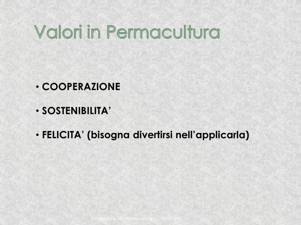 19/02/2011 Introduzione alla Permacultura 7 COOPERAZIONE SOSTENIBILITA FELICITA (bisogna divertirsi nellapplicarla)