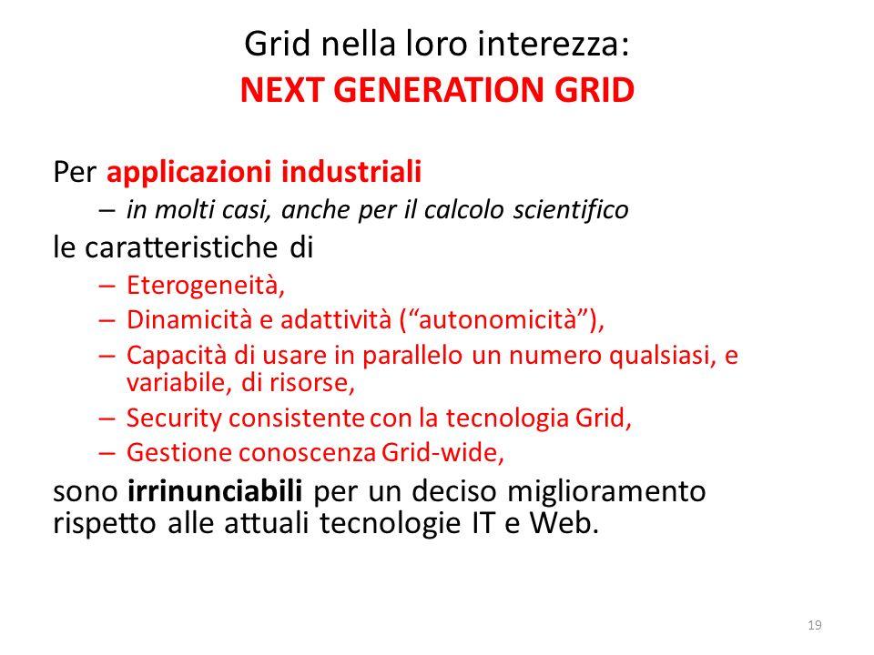 19 Grid nella loro interezza: NEXT GENERATION GRID Per applicazioni industriali – in molti casi, anche per il calcolo scientifico le caratteristiche d