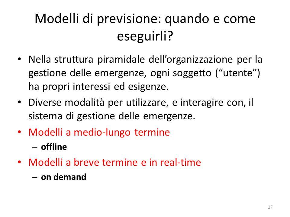 Modelli di previsione: quando e come eseguirli? Nella struttura piramidale dellorganizzazione per la gestione delle emergenze, ogni soggetto (utente)
