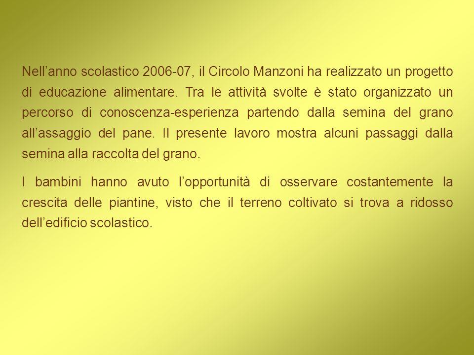 Nellanno scolastico 2006-07, il Circolo Manzoni ha realizzato un progetto di educazione alimentare. Tra le attività svolte è stato organizzato un perc