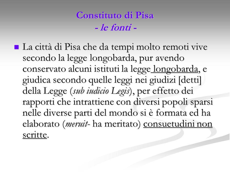 Constituto di Pisa - le fonti - La città di Pisa che da tempi molto remoti vive secondo la legge longobarda, pur avendo conservato alcuni istituti la