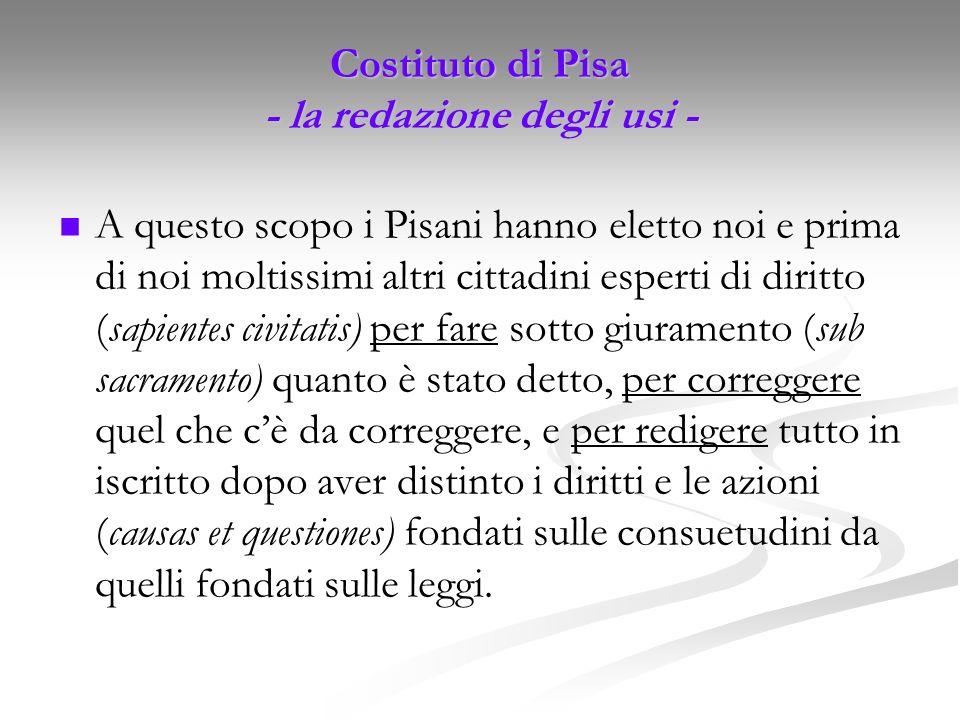 Costituto di Pisa - la redazione degli usi - A questo scopo i Pisani hanno eletto noi e prima di noi moltissimi altri cittadini esperti di diritto (sa
