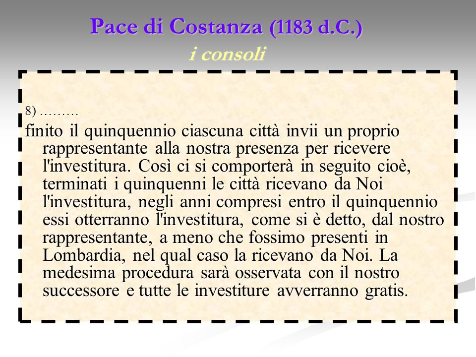 Pace di Costanza (1183 d.C.) i consoli 8) ……… finito il quinquennio ciascuna città invii un proprio rappresentante alla nostra presenza per ricevere l