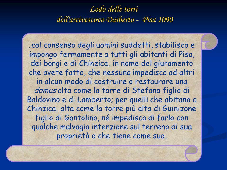 Lodo delle torri dell arcivescovo Daiberto - Pisa 1090 eccetto che colui, che vuole impedire che ciò sia fatto, possa mostrare che il terreno è suo e non di colui che lo tiene, ed eccetto ai capi del ponte.