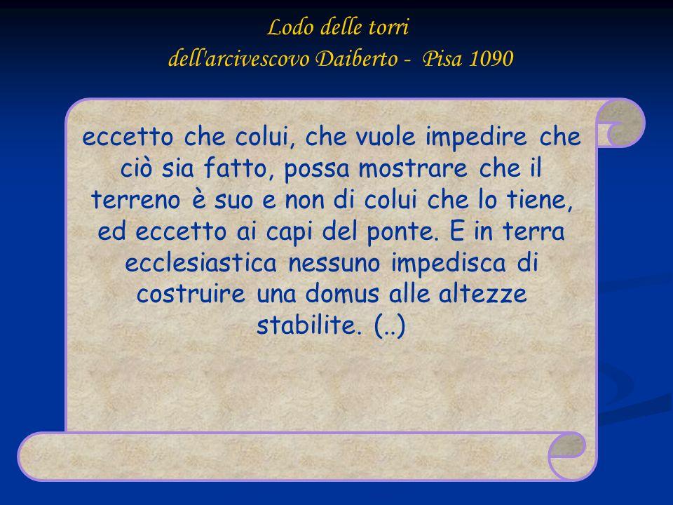Lodo delle torri dell'arcivescovo Daiberto - Pisa 1090 eccetto che colui, che vuole impedire che ciò sia fatto, possa mostrare che il terreno è suo e