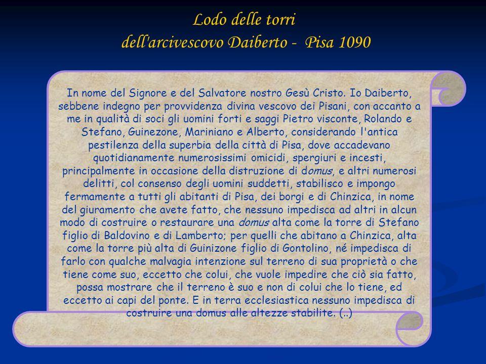 Lodo delle torri dell'arcivescovo Daiberto - Pisa 1090 In nome del Signore e del Salvatore nostro Gesù Cristo. Io Daiberto, sebbene indegno per provvi