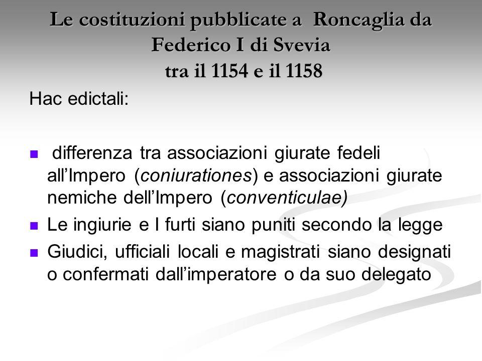 Le costituzioni pubblicate a Roncaglia da Federico I di Svevia tra il 1154 e il 1158 Hac edictali: differenza tra associazioni giurate fedeli allImper
