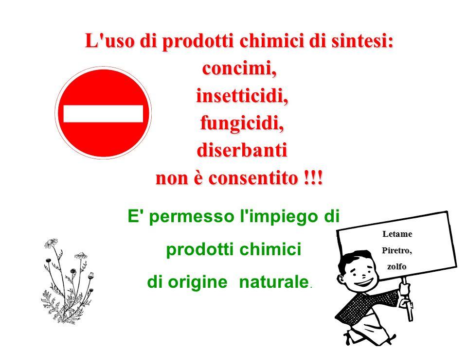L'uso di prodotti chimici di sintesi: concimi, insetticidi, insetticidi, fungicidi, fungicidi, diserbanti diserbanti non è consentito !!! E' permesso