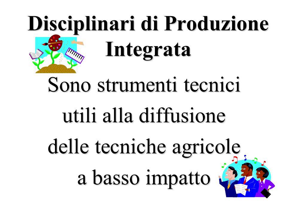 Disciplinari di Produzione Integrata Sono strumenti tecnici utili alla diffusione delle tecniche agricole a basso impatto
