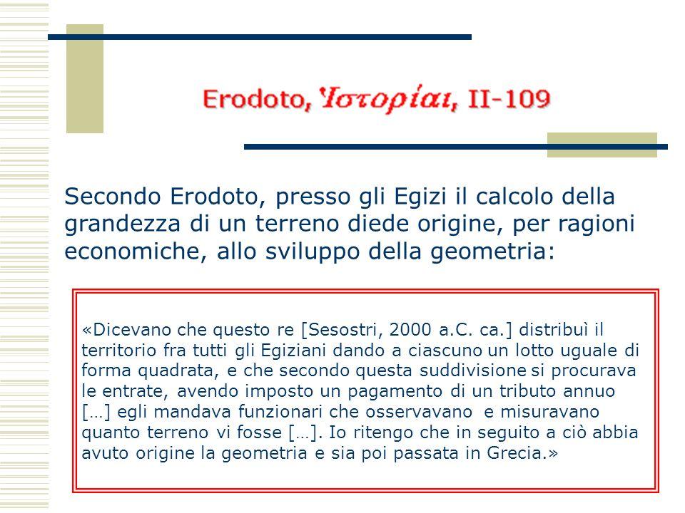 Secondo Erodoto, presso gli Egizi il calcolo della grandezza di un terreno diede origine, per ragioni economiche, allo sviluppo della geometria: «Dice