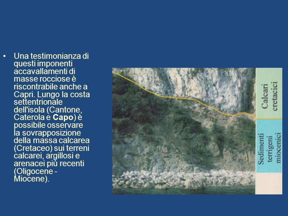 Una testimonianza di questi imponenti accavallamenti di masse rocciose è riscontrabile anche a Capri. Lungo la costa settentrionale dell'isola (Canton