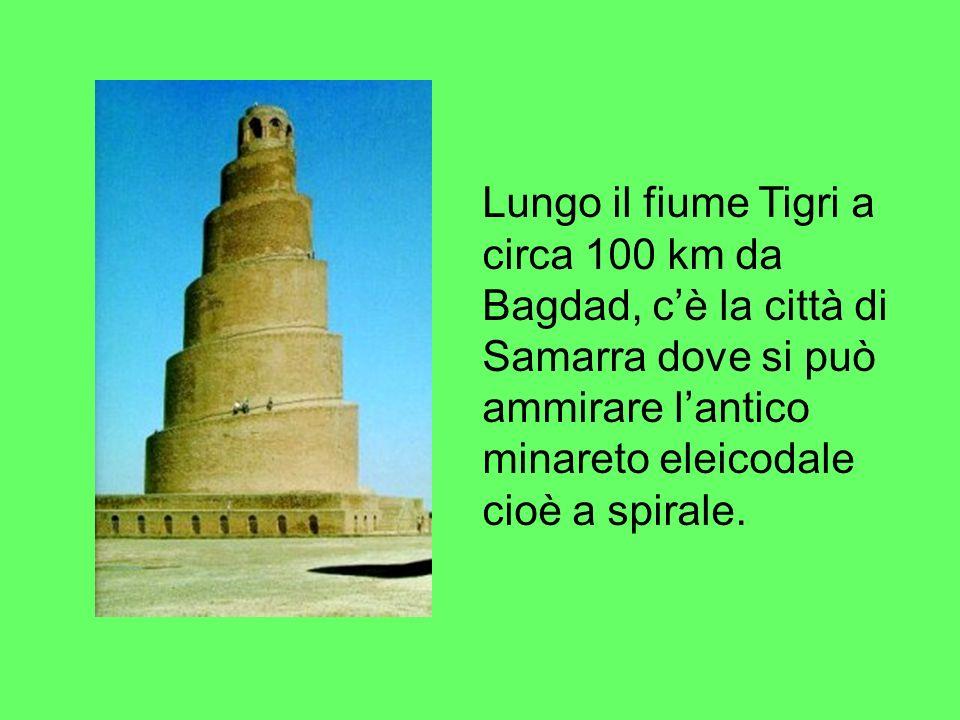 Lungo il fiume Tigri a circa 100 km da Bagdad, cè la città di Samarra dove si può ammirare lantico minareto eleicodale cioè a spirale.