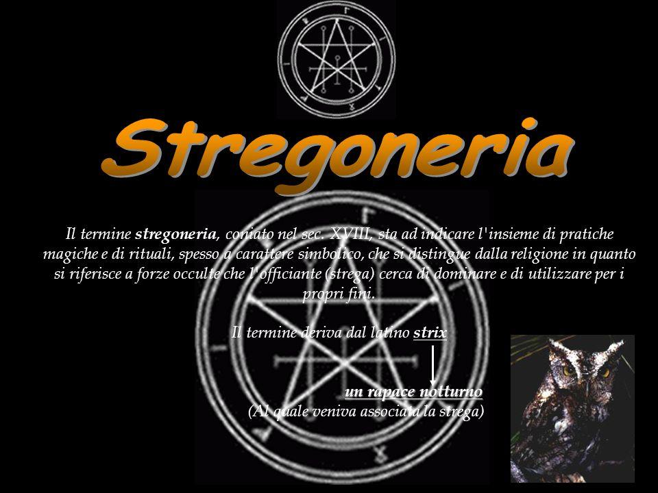 Il termine stregoneria, coniato nel sec. XVIII, sta ad indicare l'insieme di pratiche magiche e di rituali, spesso a carattere simbolico, che si disti