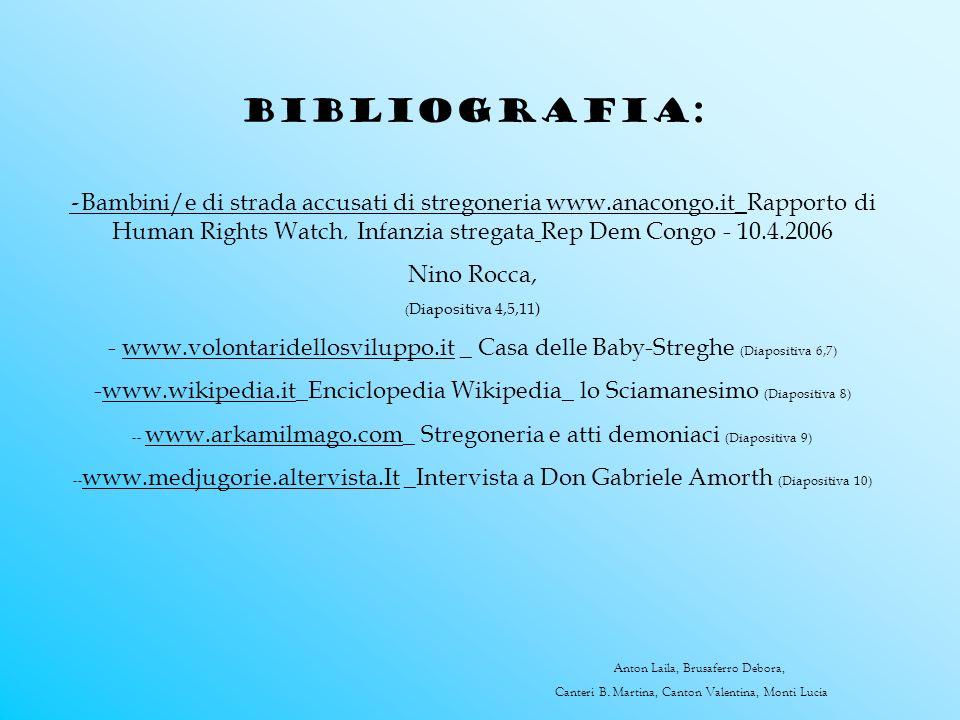 Bibliografia: - Bambini/e di strada accusati di stregoneria www.anacongo.it_Rapporto di Human Rights Watch, Infanzia stregata Rep Dem Congo - 10.4.200