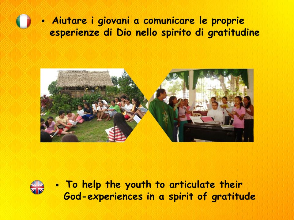 Aiutare i giovani a comunicare le proprie esperienze di Dio nello spirito di gratitudine To help the youth to articulate their God-experiences in a spirit of gratitude