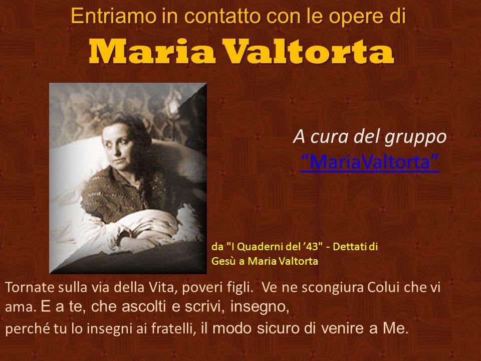 Entriamo in contatto con le opere di Maria Valtorta da I Quaderni del 43 - Dettati di Gesù a Maria Valtorta Tornate sulla via della Vita, poveri figli.
