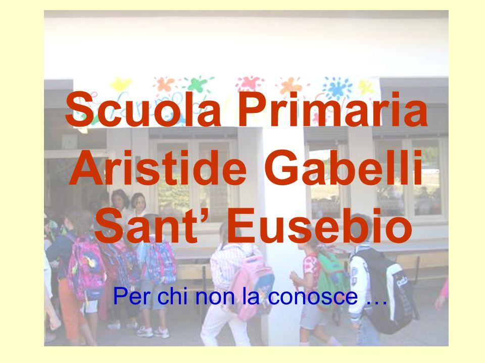Scuola Primaria Aristide Gabelli Sant Eusebio Per chi non la conosce …