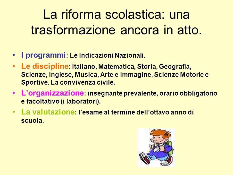 La riforma scolastica: una trasformazione ancora in atto. I programmi : Le Indicazioni Nazionali. Le discipline : Italiano, Matematica, Storia, Geogra