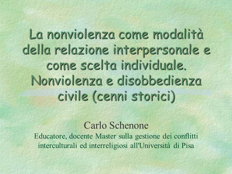 La nonviolenza come modalità della relazione interpersonale e come scelta individuale. Nonviolenza e disobbedienza civile (cenni storici) La nonviolen