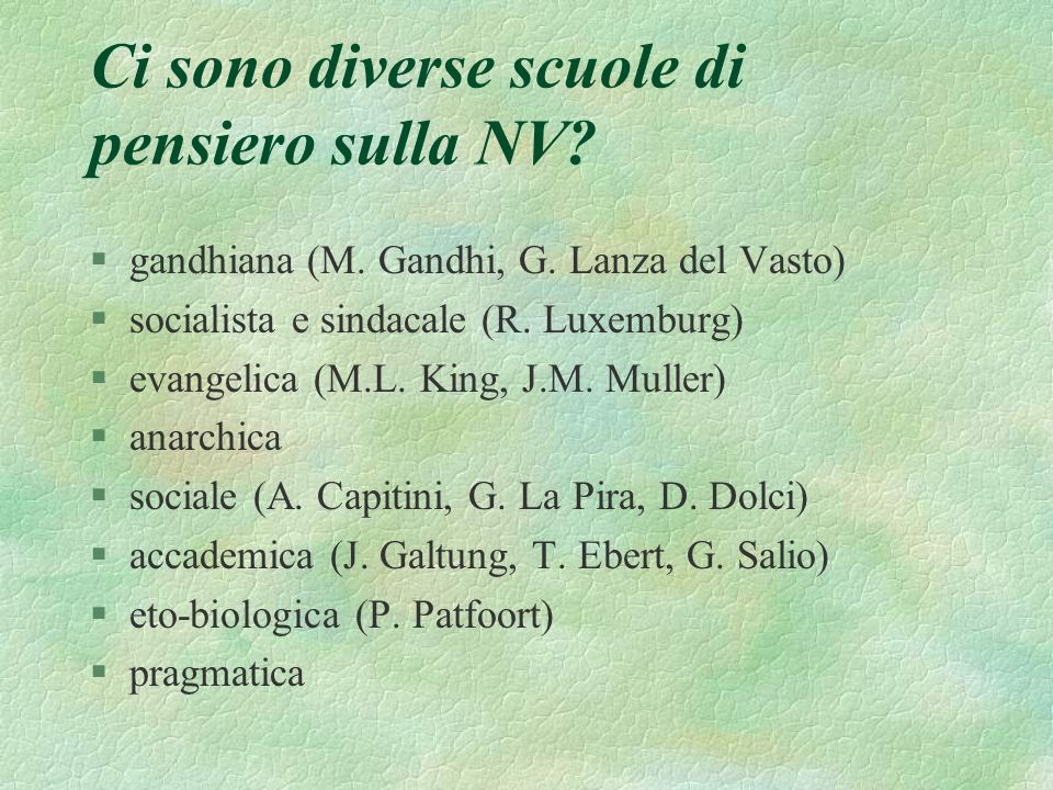 Ci sono diverse scuole di pensiero sulla NV? §gandhiana (M. Gandhi, G. Lanza del Vasto) §socialista e sindacale (R. Luxemburg) §evangelica (M.L. King,