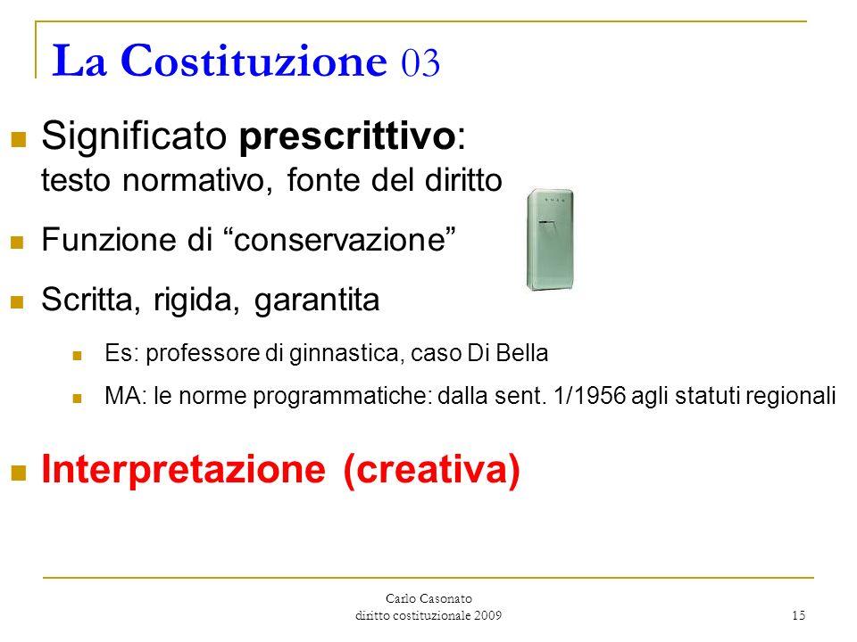 Carlo Casonato diritto costituzionale 2009 15 La Costituzione 03 Significato prescrittivo: testo normativo, fonte del diritto Funzione di conservazion