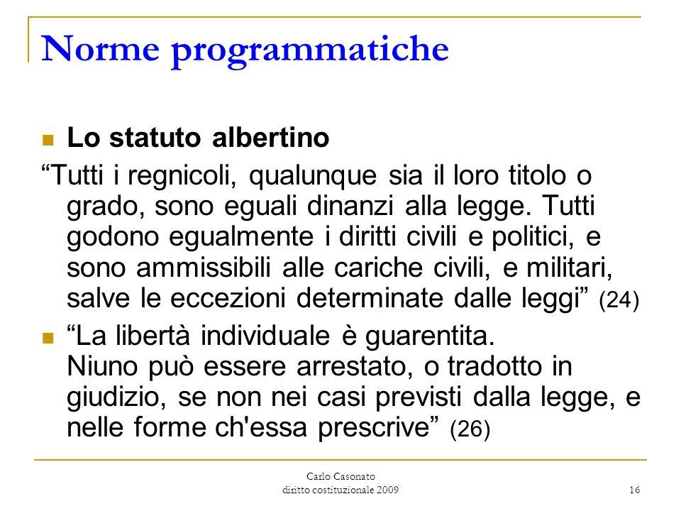 Carlo Casonato diritto costituzionale 2009 16 Norme programmatiche Lo statuto albertino Tutti i regnicoli, qualunque sia il loro titolo o grado, sono