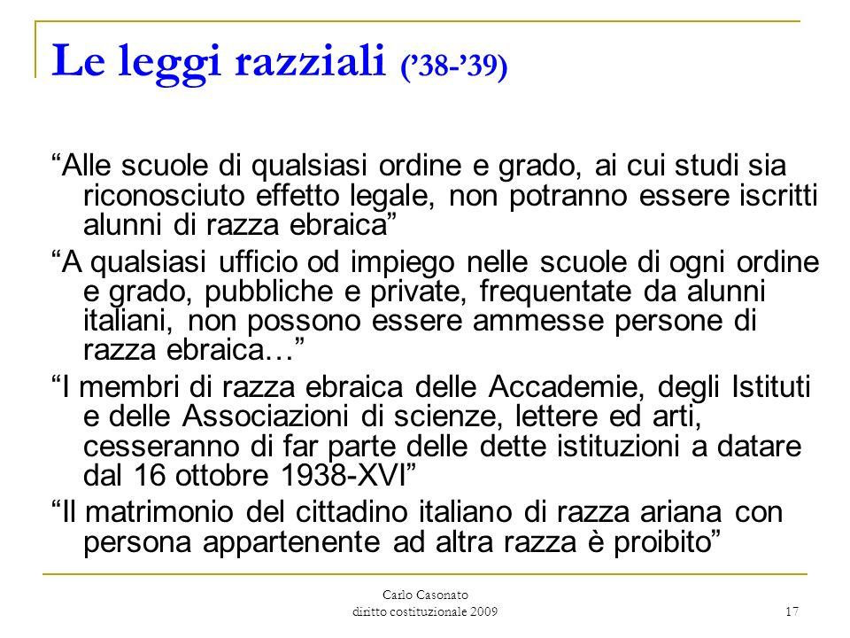 Carlo Casonato diritto costituzionale 2009 17 Le leggi razziali (38-39) Alle scuole di qualsiasi ordine e grado, ai cui studi sia riconosciuto effetto