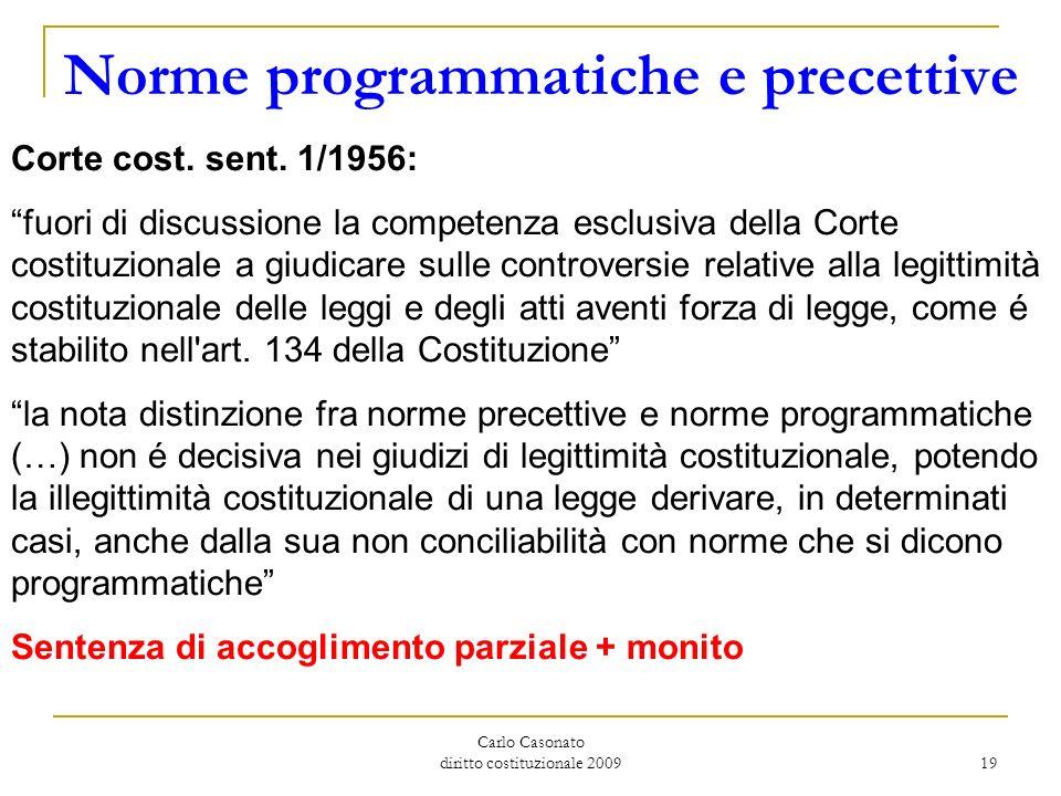 Carlo Casonato diritto costituzionale 2009 19 Norme programmatiche e precettive Corte cost. sent. 1/1956: fuori di discussione la competenza esclusiva