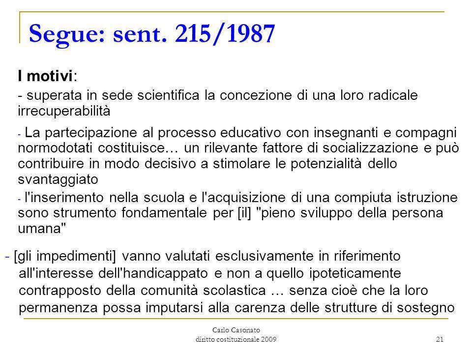 Carlo Casonato diritto costituzionale 2009 21 Segue: sent. 215/1987 I motivi: - superata in sede scientifica la concezione di una loro radicale irrecu