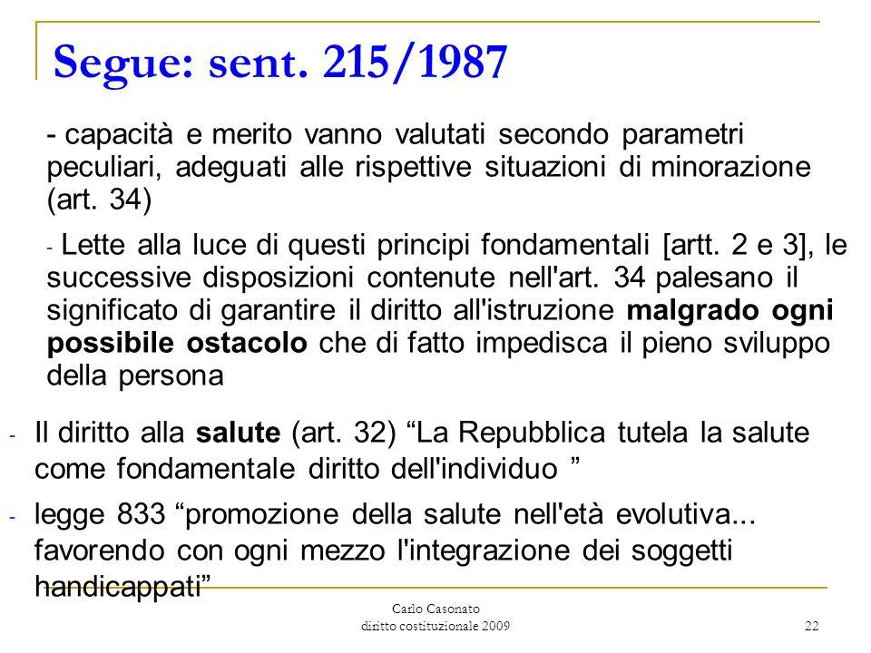 Carlo Casonato diritto costituzionale 2009 22 Segue: sent. 215/1987 - capacità e merito vanno valutati secondo parametri peculiari, adeguati alle risp