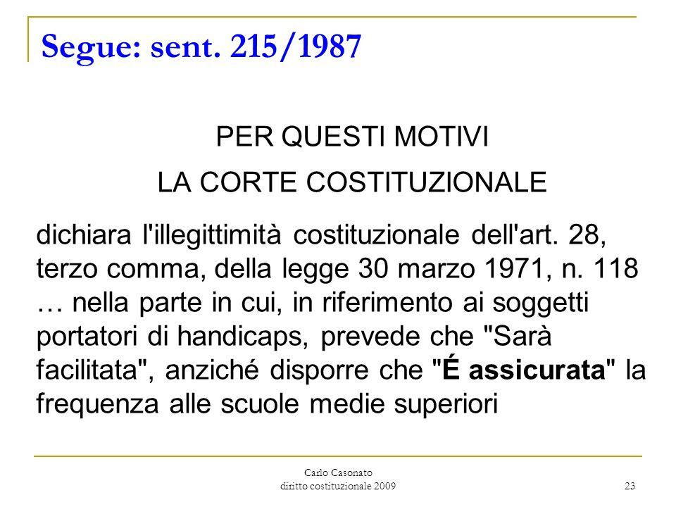 Carlo Casonato diritto costituzionale 2009 23 Segue: sent. 215/1987 PER QUESTI MOTIVI LA CORTE COSTITUZIONALE dichiara l'illegittimità costituzionale