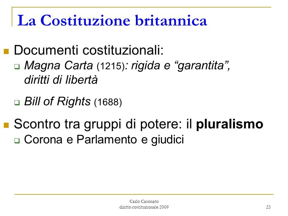 Carlo Casonato diritto costituzionale 2009 25 La Costituzione britannica Documenti costituzionali: Magna Carta (1215) : rigida e garantita, diritti di
