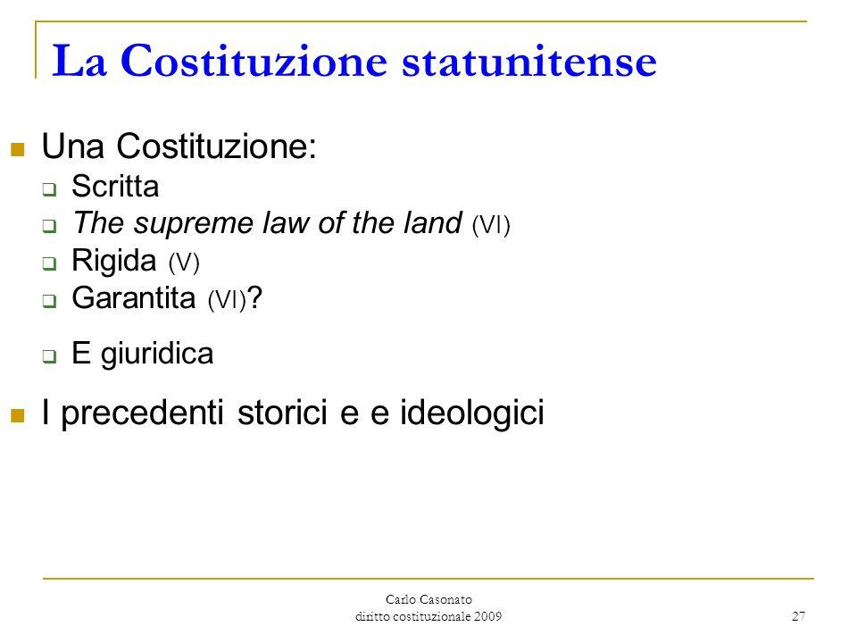Carlo Casonato diritto costituzionale 2009 27 La Costituzione statunitense Una Costituzione: Scritta The supreme law of the land (VI) Rigida (V) Garan