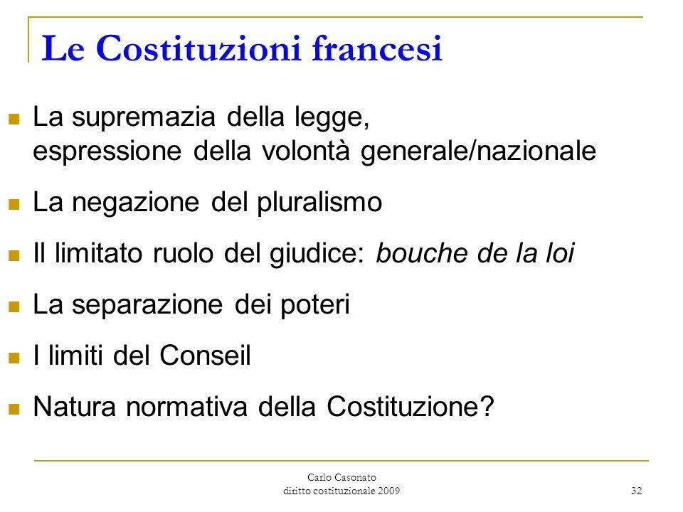 Carlo Casonato diritto costituzionale 2009 32 Le Costituzioni francesi La supremazia della legge, espressione della volontà generale/nazionale La nega
