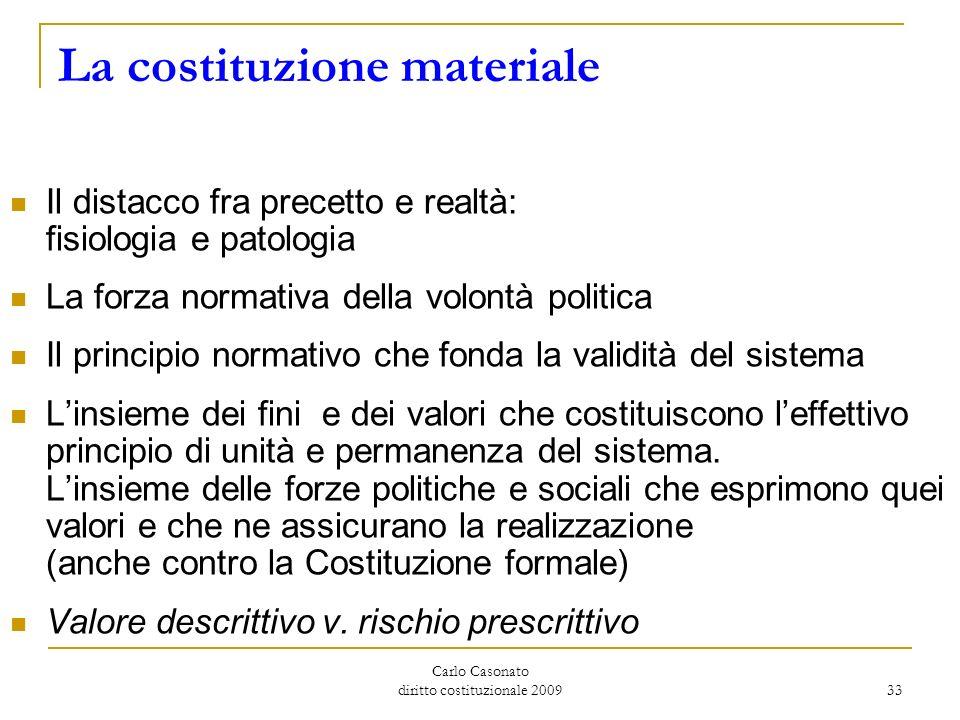 Carlo Casonato diritto costituzionale 2009 33 La costituzione materiale Il distacco fra precetto e realtà: fisiologia e patologia La forza normativa d
