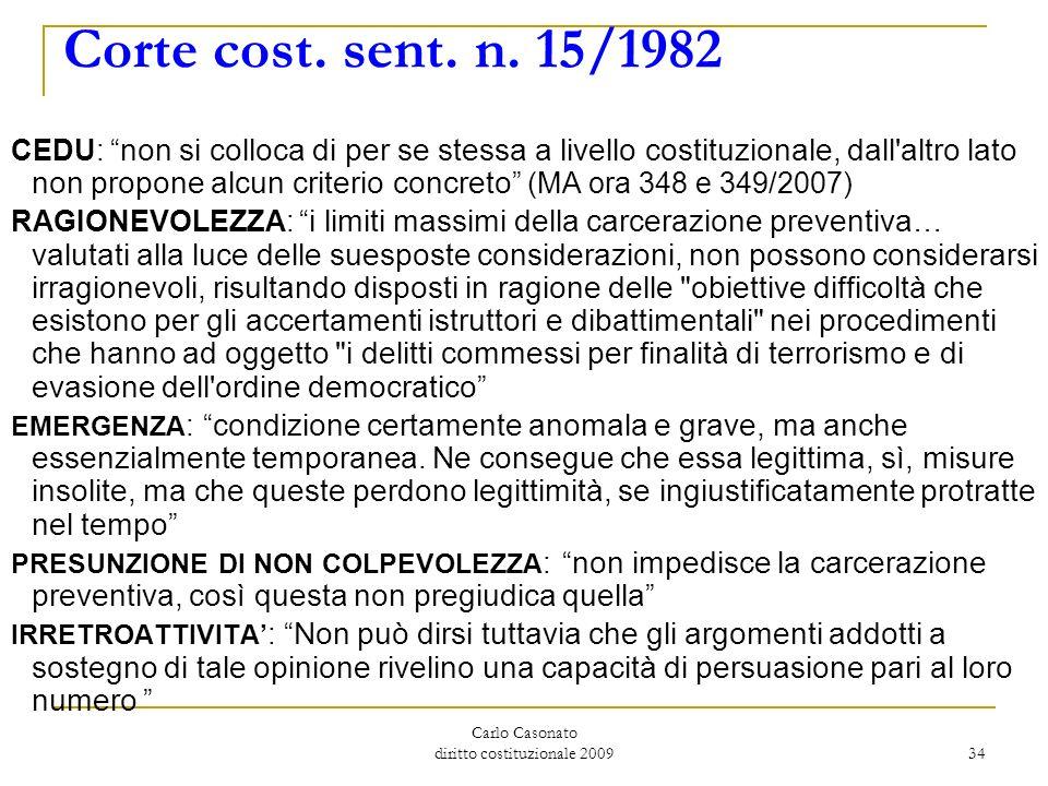 Carlo Casonato diritto costituzionale 2009 34 Corte cost. sent. n. 15/1982 CEDU: non si colloca di per se stessa a livello costituzionale, dall'altro