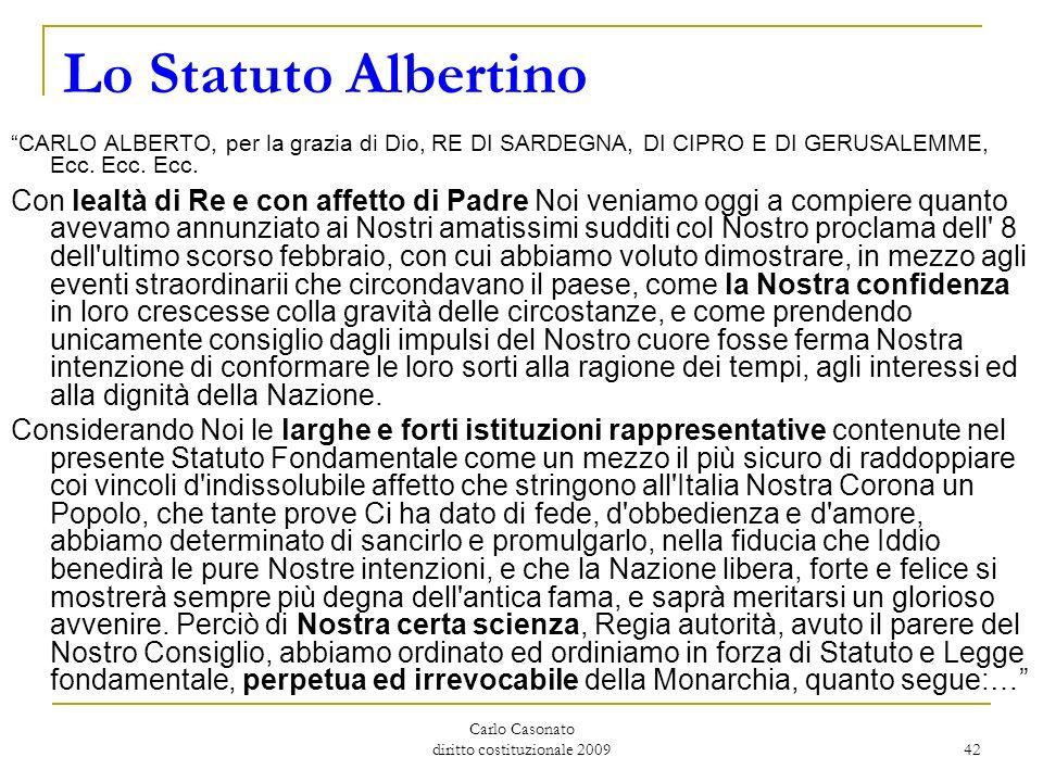 Carlo Casonato diritto costituzionale 2009 42 Lo Statuto Albertino CARLO ALBERTO, per la grazia di Dio, RE DI SARDEGNA, DI CIPRO E DI GERUSALEMME, Ecc