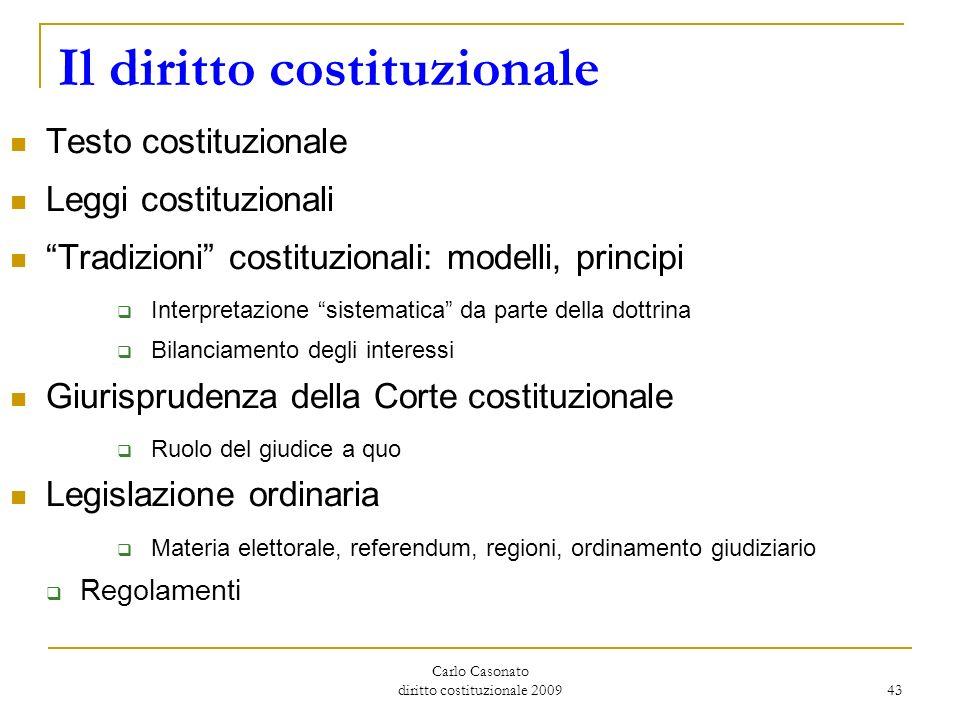 Carlo Casonato diritto costituzionale 2009 43 Il diritto costituzionale Testo costituzionale Leggi costituzionali Tradizioni costituzionali: modelli,