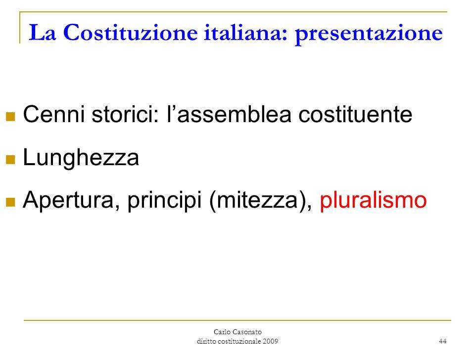 Carlo Casonato diritto costituzionale 2009 44 La Costituzione italiana: presentazione Cenni storici: lassemblea costituente Lunghezza Apertura, princi
