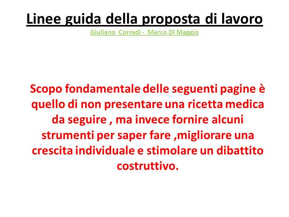 Linee guida della proposta di lavoro Giuliano Corradi - Marco Di Maggio Scopo fondamentale delle seguenti pagine è quello di non presentare una ricett