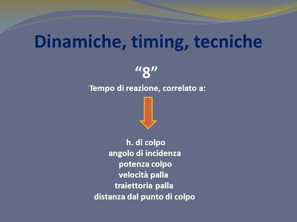 Dinamiche, timing, tecniche 8 Tempo di reazione, correlato a: h.