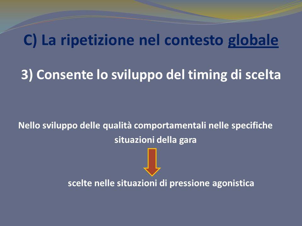 C) La ripetizione nel contesto globale 3) Consente lo sviluppo del timing di scelta Nello sviluppo delle qualità comportamentali nelle specifiche situ