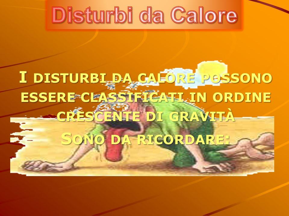 A)C OMUNI PATOLOGIE DA CALORE : COLLASSO DA CALDO, DISIDRATAZIONE PROGRESSIVA, CRAMPI DA CALORE, EDEMA DA CALORE, SINCOPE DA CALORE, LICHEN TROPICALE