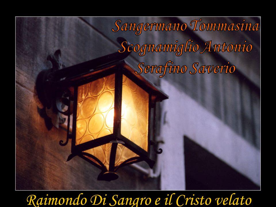 La Cappella dei Sansevero,che racchiude le spoglie dei membri della famiglia,si trova a Napoli, nelle vicinanze della Piazza S.