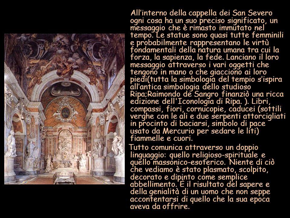 Allinterno della cappella dei San Severo ogni cosa ha un suo preciso significato, un messaggio che è rimasto immutato nel tempo. Le statue sono quasi