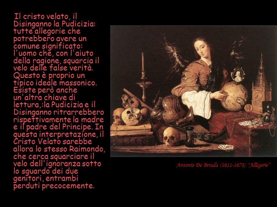 Antonio De Perada (1611-1678) Allègorie Il cristo velato, il Disinganno la Pudicizia: tutte allegorie che potrebbero avere un comune significato: l'uo