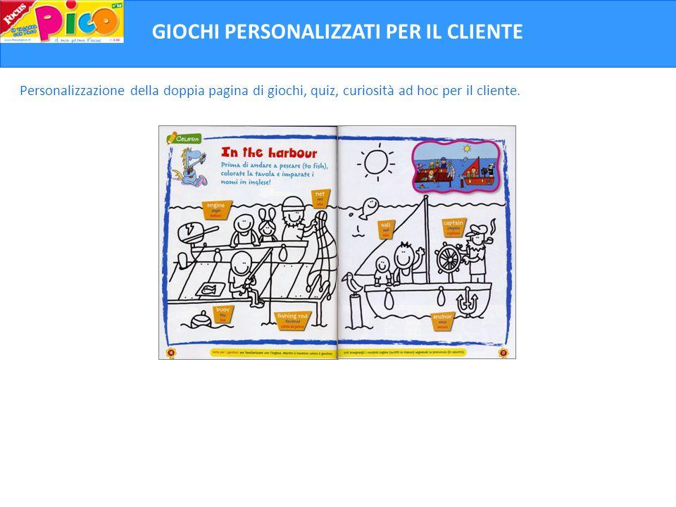 GIOCHI PERSONALIZZATI PER IL CLIENTE Personalizzazione della doppia pagina di giochi, quiz, curiosità ad hoc per il cliente.